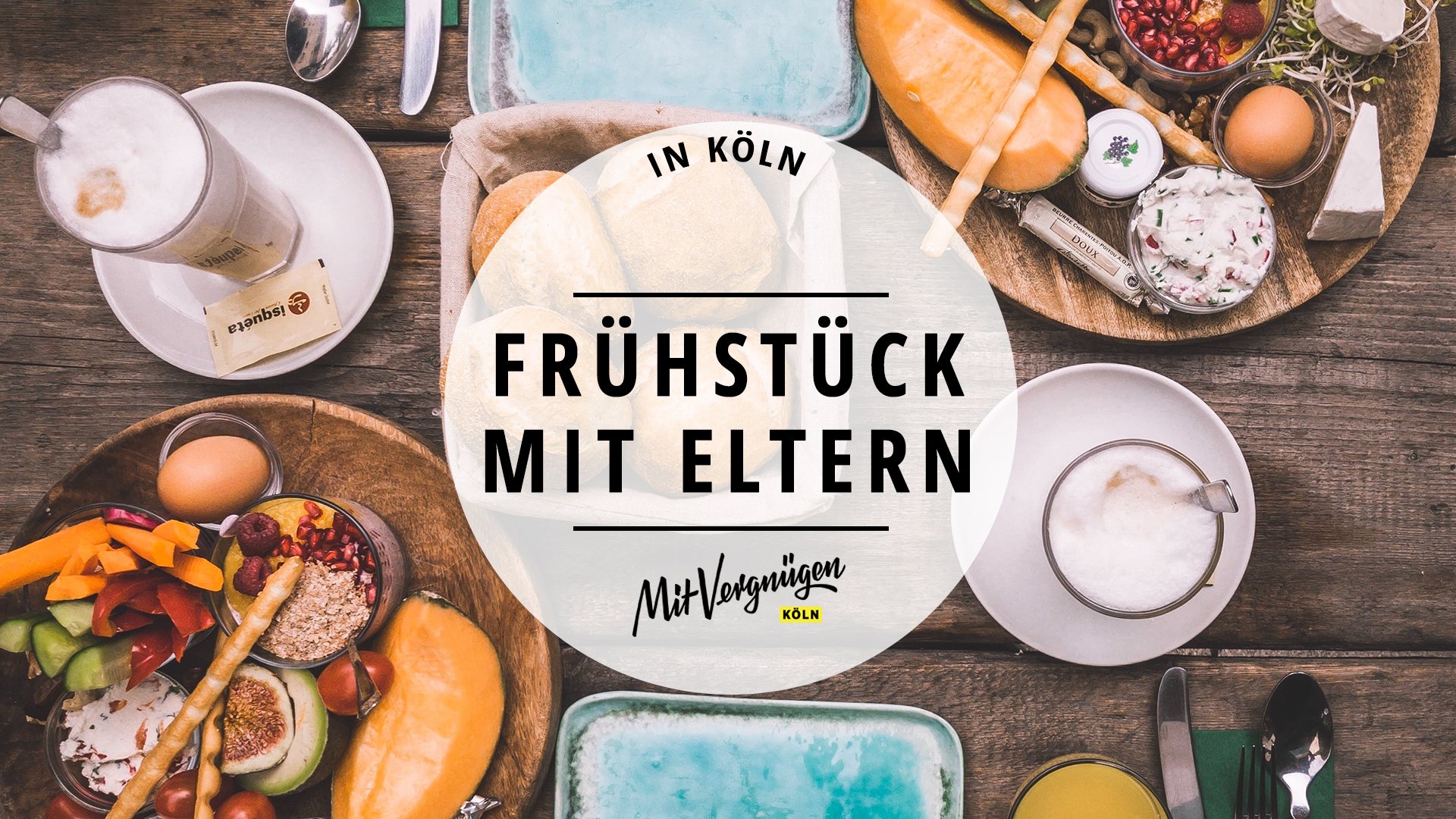 11 Cafés und Restaurants in Köln, in denen ihr mit euren Eltern frühstücken könnt